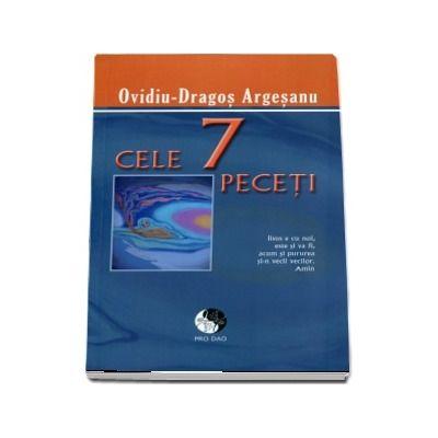 Cele 7 Peceti de Ovidiu Dragos Argesanu - Editie brosata