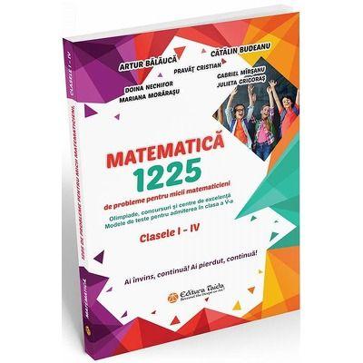 Matematica - 1225 de probleme pentru micii matematicieni din clasele I - IV. Modele de teste pentru admitere in clasa a V-a