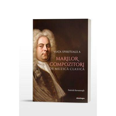 Viata spirituala a marilor compozitori de muzica clasica