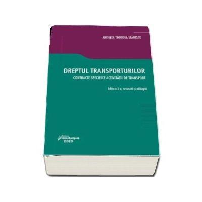 Andreea Teodora Stanescu, Dreptul transporturilor. Contracte specifice activitatii de transport. Editia a 5-a