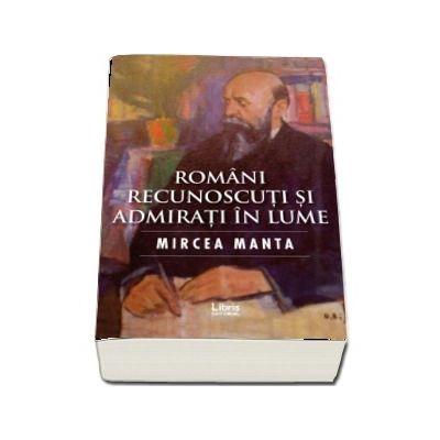 Romani recunoscuti si admirati in lume de Mircea Manta