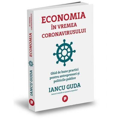 Economia in vremea coronavirusului - Ghid de bune practici pentru antreprenori si politicile publice
