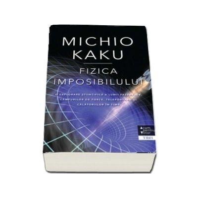 Fizica imposibilului de Michio Kaku