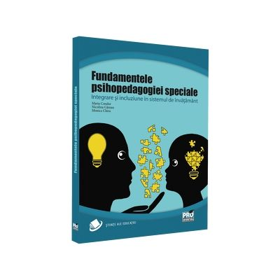 Fundamentele psihopedagogiei speciale. Integrare si incluziune in sistemul de invatamant