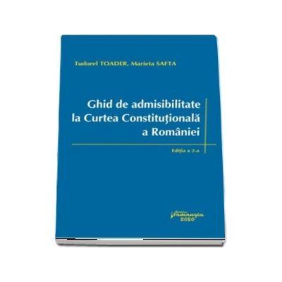 Ghid de admisibilitate la Curtea Constitutionala a Romaniei. Editia a 2-a