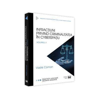 Infractiuni privind criminalitatea in cyberspatiu. Volumul II de Vasile Coman