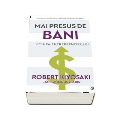 Mai presus de bani... echipa antreprenorului de Robert Kiyosaki