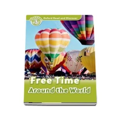 Oxford Read and Discover, Level 3. Free Time Around the World