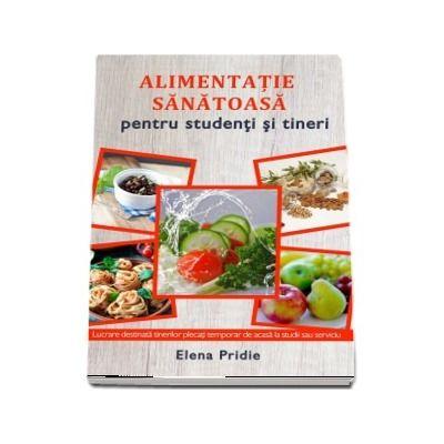 Pridie Elena, Alimentatie sanatoasa pentru studenti si tineri