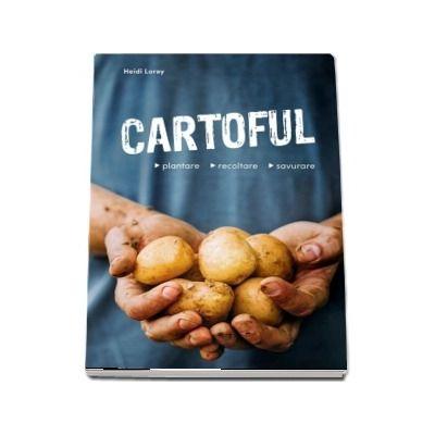 Lorey Heidi, Cartoful. Plantare, recoltare, savurare