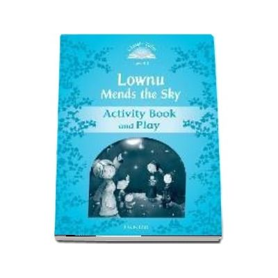 Classic Tales Second Edition Level 1. Lownu Mends the Sky. Activity Book and Play