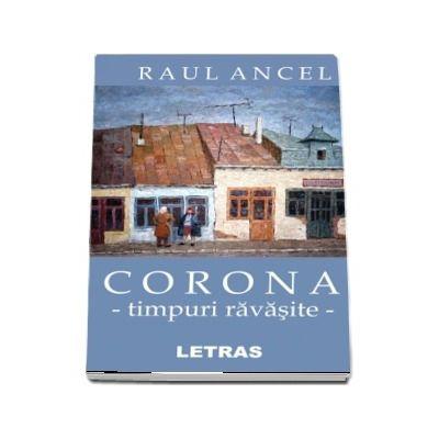 Ancel Raul, Corona. Timpuri ravasite