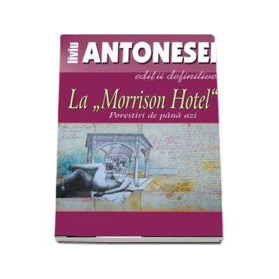 Antonesei Liviu, La Morrison Hotel. Povestiri de pana azi