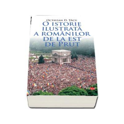 Tacu Octavian D, O istorie ilustrata a romanilor de la est de Prut