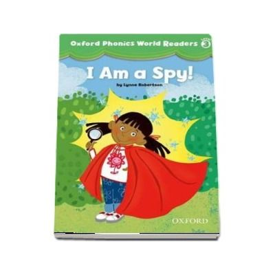 Oxford Phonics World Readers Level 3. I am a Spy!