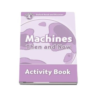 Oxford Read and Discover Level 4. Machines Then and Now. Activity Book