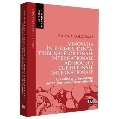 Raluca Colojoara, Vinovatia in jurisprudenta Tribunalelor Penale Internationale ad-hoc si a Curtii Penale Internationale