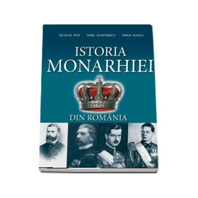 Istoria Monarhiei din Romania - Editia a II-a