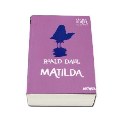 Dahl Roald, Matilda. Cartile de aur ale copilariei