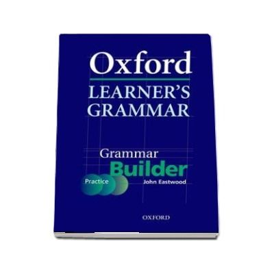 Oxford Learners Grammar. Grammar Builder. A Self Study Grammar Reference and Practice Series Including Books, CD ROM, and Website Resources