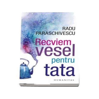 Recviem vesel pentru tata de Radu Paraschivescu