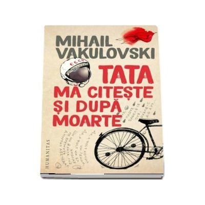 Tata ma citeste si dupa moarte de Mihail Vakulovski