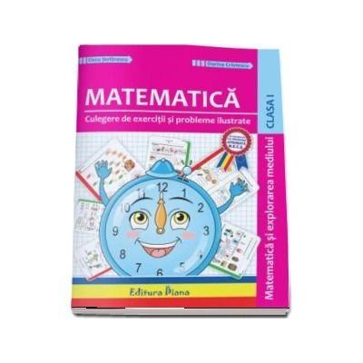 Matematica si explorarea mediului. Culegere de exercitii si probleme ilustrate pentru clasa I