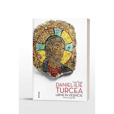Urme in vesnicie (Editia a doua, revizuita) - Daniel Ilie Turcea