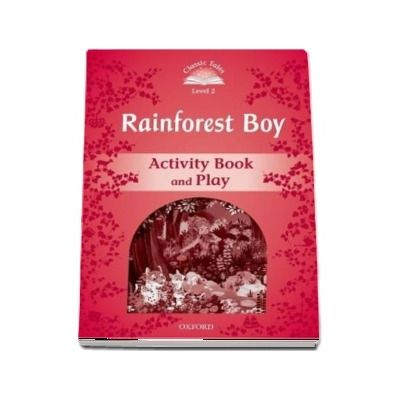 Classic Tales Second Edition Level 2. Rainforest Boy Activity Book and Play