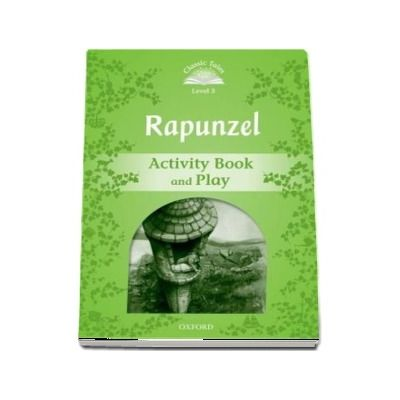 Classic Tales Second Edition Level 3. Rapunzel Activity Book and Play