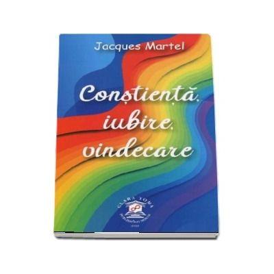 Constienta, iubire, vindecare de Jacques Martel