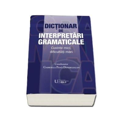 Dictionar de interpretari gramaticale. Cuvinte mici, dificultati mari