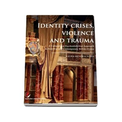 Identity Crises, Violence and Trauma (Laura Monica Toma)