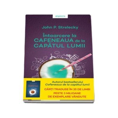 Intoarcere la Cafeneaua de la capatul lumii de John P Strelecky