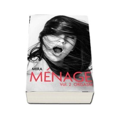 Menage. Orgasm, volumul II de Lobe Mira