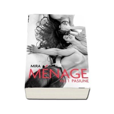 Menage. Pasiune, volumul I de Lobe Mira
