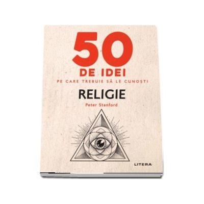 Religie - 50 de idei pe care trebuie sa le cunosti de Peter Stanford