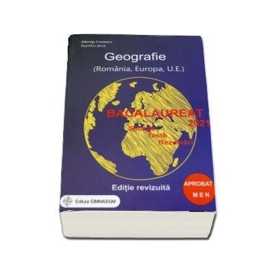 Bacalaureat 2021. Geografie, Sinteze, Teste. Rezolvari. Romania, Europa, Uniunea Europeana. Editie revizuita