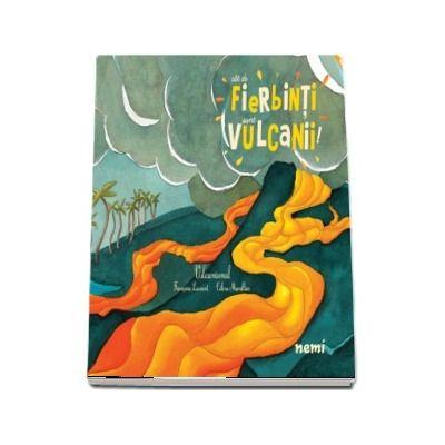 Cat de fierbinti sunt vulcanii! de Francoise Laurent