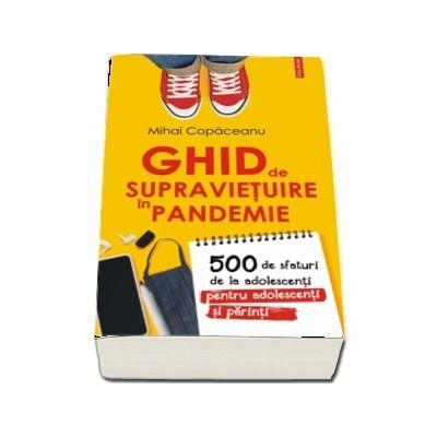 Ghid de supravietuire in pandemie. 500 de sfaturi de la adolescenti pentru adolescenti si parinti