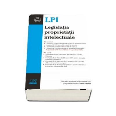 Legislatia proprietatii intelectuale. Editia a 4-a actualizata la 18 octombrie 2020