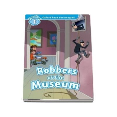 Oxford Read and Imagine Level 1. Robbers at the Museum