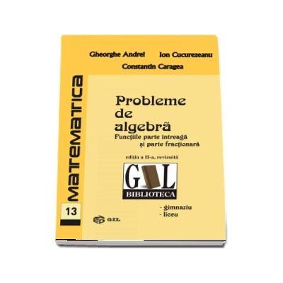Probleme de algebra. Functia parte intreaga si Functia parte fractionara. Editia a II-a, revizuita