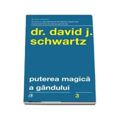 Puterea magica a gandului. Editia a V-a de David J. Schwartz