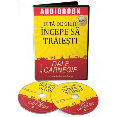Uita de griji, incepe sa traiesti. Audiobook de Dale Carnegie