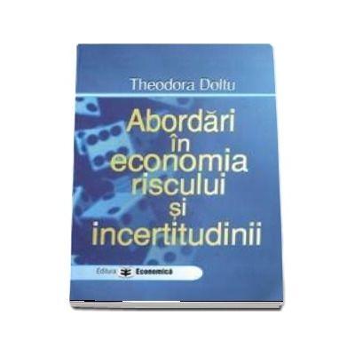 Abordari in economia riscului si incertitudinii (Theodora Doltu)