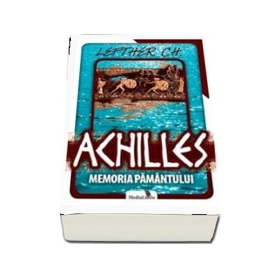 Achilles. Memoria pamantului (Lefter Chirica)