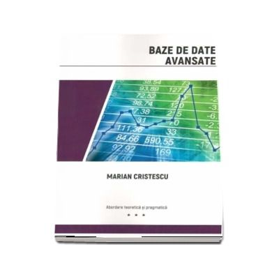 Baze de date avansate: abordare teoretica si pragmatica (Marian Cristescu)