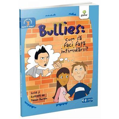 Bullies. Cum sa faci fata intimidarii