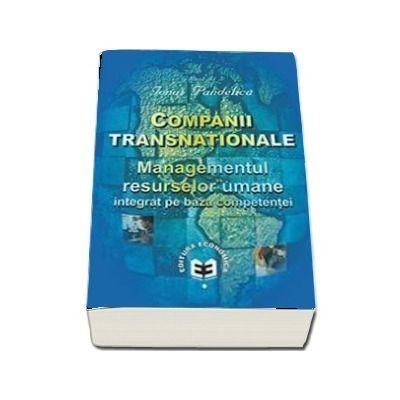 Companii transnationale. Managementul resurselor umane integrat pe baza competentei
